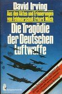 Die Tragödie Der Deutschen Luftwaffe - Aus Den Akten Und Erinnerungen Von Feldmarschall Erhard Milch - Bücher