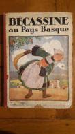 BECASSINE AU PAYS BASQUE EDITION 1925 DE LA SEMAINE DE SUZETTE TEXTE CAUMERY ILLUSTRATIONS J.P. PINCHION 63 PAGES - Bécassine