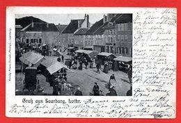 57. Sarrebourg. Gruss Aus Saarburg (Lothringen). Jour De Marché. Voir Magasins Dans Descriptions. 1906 - Sarrebourg