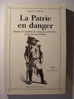 LA PATRIE EN DANGER - MICHE LGARCIN - 1991 NIGEL GAUVIN EDITEUR - BATAILLONS DE VOLONTAIRES ET GENERAUX DROMOIS - DROME - Geschichte