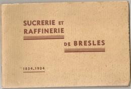 LIVRET ANNIVERSAIRE DU CENTENAIRE / 1834 1934 SUCRERIE RAFFINERIE DE BRESLES OISE  USINE INDUSTRIE /  N4 - Alimentaire