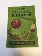 BOEK ONZE VOETBAL FIGUREN POL JACQUEMYNS 1942 VOETBAL FOOTBALL SPORT - Libri, Riviste, Fumetti
