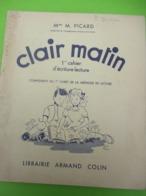 Méthode De Lecture/ Clair Matin/1er Cahier D'écriture-Lecture/ PICARD / Librairie Armand COLIN//1958     CAH303 - Libri, Riviste, Fumetti