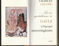 La Vie Quotidienne En Gaule à L'époque Mérovingienne De Charles Lelong - Geschiedenis