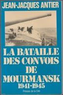 Jean-Jacques Antier La Bataille Des Convois De Mourmansk 1941-1945 - Francese