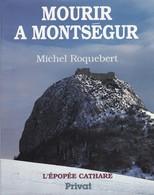 MOURIR A MONTSEGUR. L'EPOPEE CATHARE DE MICHEL ROQUEBERT ED. PRIVAT - Histoire