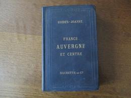AUVERGNE ET CENTRE GUIDES-JOANNE 1886 ITINERAIRE GENERAL DE LA FRANCE 9 CARTES ET 5 PLANS PUBLICITES HACHETTE ET Cie - Auvergne
