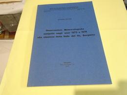 OSSERVAZIONI METEOROLOGICHE ESEGUITE NEGLI ANNI 1973 E 1974 ALLA STAZIONE DELLA VALLE DEL VO, BERGAMO SEVERINO BELLONI - Autres
