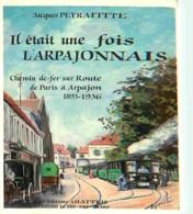 91 - Arpajon - Il était Une Fois L'Arpajonnais Par Jacques Peyrafitte - Chemin De Fer Sur Route De Paris à Arpajon 1893- - Arpajon