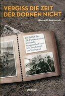 Vergiss Die Zeit Der Dornen Nicht - Ein Soldat Der 24. Panzerdivision Erlebt Die Sowjetische Front Und Den Kampf - Bücher
