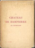 Livre: Le Château De Dampierre En Champagne (Aube) 1922 - Imprimerie De L'Art - Geschichte