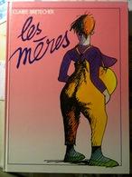 """BD Cartonnée Claire BRETECHER """" Les Mères """"   1985  Imprimé En Espagne 3 SCANS - Brétecher"""