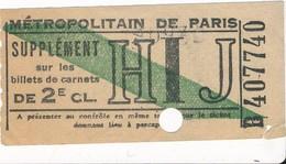 Supplément Sur Les Billets ( Ticket En Papier Non Cartonné ) De Métro Métropolitain De Paris 2e Classe HIJ - Métro