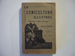 La Cuniculture Illustrée (Vade-mecum Des Cuniculteurs) - Nouveau Traité D'élevage Basé Sur Des Données Scientifiques - Animaux