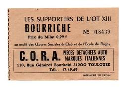 Ticket D'entrée N°18439 Les Supporters De L'Ot XIII Bourriche Publicité C.O.R.A Pièces Détachées Auto Italiennes - Tickets D'entrée