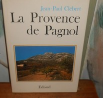 La Provence De Pagnol. Jean Paul Clébert. 1991. - Provence - Alpes-du-Sud