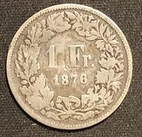 SUISSE - 1 Franc 1876 - Argent - Silver - KM 24 - Zwitserland
