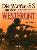 Die Waffen-SS An Der Westfront - Mit 250 Zum Größten Teil Bisher Noch Nie Veröffentlichten Fotos - Bücher