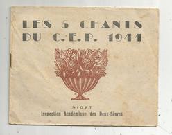 Partition Musicale , LES 5 CHANTS DU C.E.P 1944 , NIORT ,inspection D'académie Des Deux Sèvres,frais Fr 1.75 E - Scores & Partitions