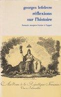 Réflexions Sur L'histoire De Georges Lefebvre (1978) - Histoire