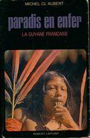 Paradis En Enfer La Guyane Française De Cl. Aubert (1972) - Reizen