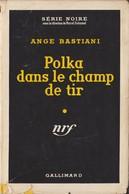 Ange BASTIANI Polka Dans Le Champ De Tir Série Noire N°233 (EO, 1955) - Série Noire