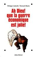 Ah Dieu ! Que La Guerre économique Est Jolie ! De Bernard Maris (1998) - Economia