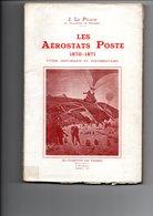 LE PILEUR J - Les Aérostats Poste 1870 - 1871, étude Historique Et Documentaire, Suivi De Catalogue Des Ballons Montés - Oblitérations