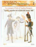 Soldats Des Guerres Napoléoniennes N°2 La Campagne D'Italie De Napoléon Bonaparte Caporal, Grenadiers De La Garde, 1800 - Boeken