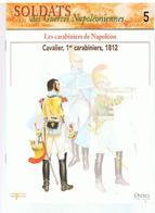 Soldats Des Guerres Napoléoniennes N°5 Les Carabiniers De Napoléon Cavalier, 1er Carabiniers, 1812 - Boeken