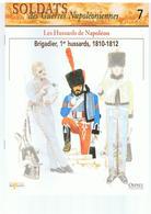 Soldats Des Guerres Napoléoniennes N°7 Les Hussards De Napoléon Brigadier,1er Hussards, 1810-1812 - Boeken