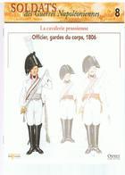 Soldats Des Guerres Napoléoniennes N°8 La Cavalerie Prussienne Officier, Gardes Du Corps, 1806 - Boeken
