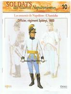 Soldats Des Guerres Napoléoniennes N°10 Les Ennemis De Napoléon: L'Autriche Officier, Régiment Splény, 1800 - Boeken