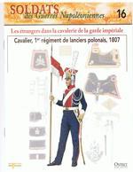 Soldats Des Guerres Napoléoniennes N°16 Les étrangers Dans La Cavalerie De La Garde Impérial  Lanciers Polonais, 1807 - Boeken