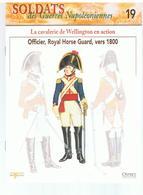 Soldats Des Guerres Napoléoniennes N°19 La Cavalerie De Wellington En Action, Officier, Royal Horse Guard Vers 1800 - Boeken