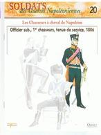 Soldats Des Guerres Napoléoniennes N°20 Les Chasseurs à Cheval De Napoléon Officier Sub. 1er Chasseurs, Tenue, 1806 - Boeken