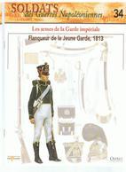 Soldats Des Guerres Napoléoniennes N°34 Les Armes De La Garde Impériale Flanqueur De La Jeune Garde, 1814 - Boeken