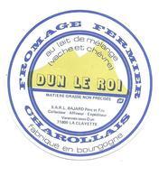 ETIQUETTE De FROMAGE..FROMAGE CHAROLLAIS Fabriqué En BOURGOGNE..DUN Le ROI..SARL BAJARD à VARENNES Sous DUN (71) - Fromage