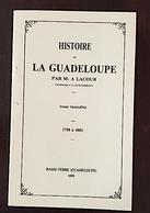 HISTOIRE DE LA GUADELOUPE Tome 3: 1798 A 1803, Par M.A. LACOUR. Très Bon état - Outre-Mer
