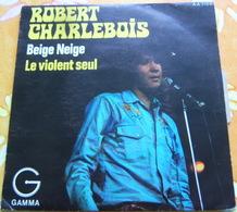 45 Tours ROBERT CHARLEBOIS - BEIGE NEIGE / LE VIOLENT SEUL - Country Et Folk