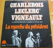 45 Tours CHARLEBOIS / LECLERC / VIGNEAULT - LA MARCHE DU PRESIDENT / MON PAYS - LIVE QUEBEC 1974 - Country Et Folk