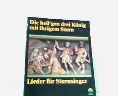 Die Heil'gen Drei König Mit Ihrigem Stern. - Lieder Für Sternsinger. (Ein- Und Mehrstimmige Lieder Und Kanons, - Bücher, Zeitschriften, Comics