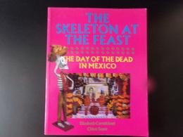 The Skeleton At The Feast , The Day Of The Dead In Mexico, E Carmichael, 1991, 160 Pages - Esplorazioni/Viaggi