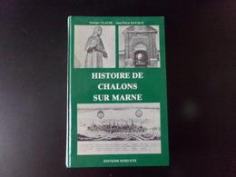 Histoire De Chalons-sur-Marne Par Clause & Ravaux, Dédicacé Par Ravaux , 1983, 320 Pages - Champagne - Ardenne