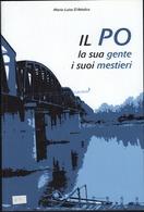 Il Po La Sua Gente I Suoi Mestieri, M. L. D'Attolico, 2010 Fanti Grafica Cremona - LIB00007 - Fiume Dialetto River Work - History, Biography, Philosophy