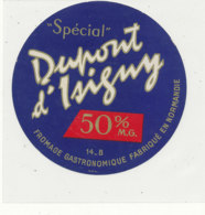X 315 / ETIQUETTE FROMAGE DUPONT D'ISIGNY   14 B.    (CALVADOS) - Fromage