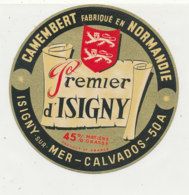X 333 / ETIQUETTE FROMAGE  CAMEMBERT   PREMIER D'ISIGNY  ISIGNY SUR MER ?     (CALVADOS) - Fromage
