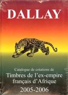 DALLAY - Catalogue Des Timbres De L'EX-EMPIRE FRANCAIS D'AFRIQUE 2005-2006 - France