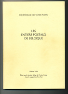 911/30 -- LIVRE Les Entiers Postaux De Belgique , 256 Pg , 2009 , SBEP ( Soc. Belge E.P.) , Etat TTB - Postwaardestukken