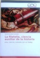 La Filatelia, Ciencia Auxiliar De La Historia. Arte, Ciencia Y Estudio Con Un Hobby. - Histoire Et Art